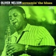 Oliver Nelson Screamin' The Blues [Rudy Van Gelder Remaster]
