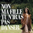 Various Artists BOF Non Ma Fille, Tu N'Iras Pas Danser - Musique Originale d'Alex Beaupain
