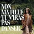 XTC BOF Non Ma Fille, Tu N'Iras Pas Danser - Musique Originale d'Alex Beaupain