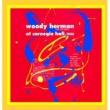 Woody Herman Woody Herman (And The Herd) At Carnegie Hall, 1946