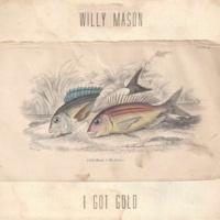 ウィリー・メイソン I Got Gold
