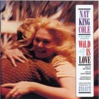 Nat King Cole Wild Is Love Finale (1994 Digital Remaster)