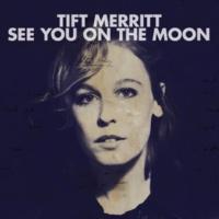 Tift Merritt See You On The Moon [Album Version]