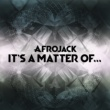 Afrojack It's A Matter Of...