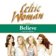 Celtic Woman/Performance Artist Believe (Deluxe Edition)
