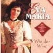 Eva-Maria Wie der Wind