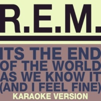 R.E.M. It's The End Of The World As We Know It (And I Feel Fine) (Karaoke Version)