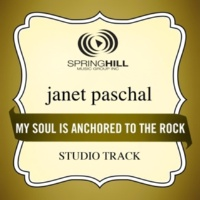 Janet Paschal My Soul Is Anchored To The Rock