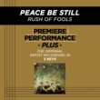 Rush Of Fools Premiere Performance Plus: Peace Be Still