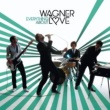 Wagner Love You Are All I Need