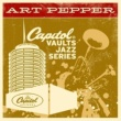 Art Pepper The Capitol Vaults Jazz Series