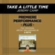 Jeremy Camp Take A Little Time (Premiere Performance Plus Track)