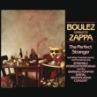 Frank Zappa Boulez Conducts Zappa: The Perfect Stranger