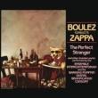 フランク・ザッパ/アンサンブル・アンテルコンタンポラン/Barking Pumpkin Digital Gratification Consort Boulez Conducts Zappa: The Perfect Stranger