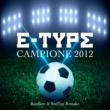 E-Type Campione 2012 [Radio Edit (Bassflow & RedTop Remake)]