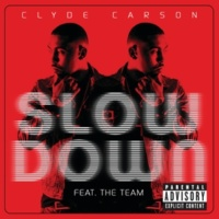 Clyde Carson/The Team Slow Down (feat.The Team)