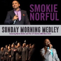 Smokie Norful feat. Myron Buter and The 12th District AME Mass Choir Sunday Morning Medley (feat. Myron Butler and The 12th District AME Mass Choir)