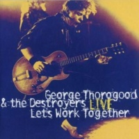 George Thorogood And The Destroyers If You Don't Start Drinkin' (I'm Gonna Leave) (Live)