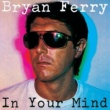 Bryan Ferry In Your Mind