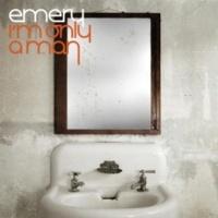 Emery I'm Only A Man (Bonus Track Version)