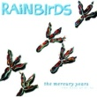 Rainbirds The Mercury Years - The Best Of 87-94