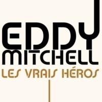 エディ・ミッチェル Les vrais héros