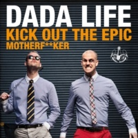 Dada Life Kick Out The Epic Motherf**ker [Extended Vocal Mix]