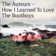The Auteurs How I Learned To Love The Bootboys