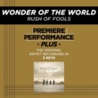 Rush Of Fools Premiere Performance Plus: Wonder Of The World