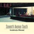 南 佳孝 SEVENTH AVENUE SOUTH