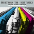 TM NETWORK TM NETWORK/TMN BEST TRACKS ~A message to the next generation~
