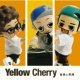 Yellow Cherry 24時間