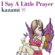 kazami I Say A Little Prayer