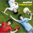 amplified TURN IT UP!