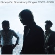 Skoop On Somebody Singles 2002~2006
