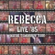 REBECCA REBECCA LIVE '85 ~Maybe Tomorrow Tour~