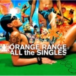 ORANGE RANGE ALL the SINGLES