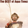 Aqua Timez The BEST of Aqua Timez