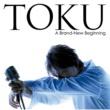 TOKU ア・ブランニュー・ビギニング