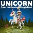 UNICORN Quarter Century Single Best
