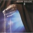 SIAM SHADE SIAM SHADE II