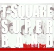T-SQUARE SUPER BAND WONDERFUL DAYS