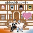 nobodyknows+ ココロオドル
