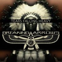 BREAKING ARROWS Tears Falling Heavy