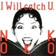 NOKKO I Will Catch U