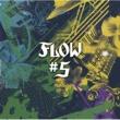 FLOW #5