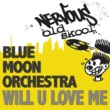 Blue Moon Orchestra Will U Love Me
