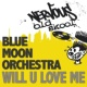 Blue Moon Orchestra Will U Love Me (Mix 1)