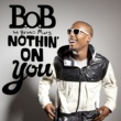 B.o.B Nothin' On You (feat. Bruno Mars)