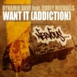 Dynamik Dave Want It (Addiction) [feat. Corey Michaels]